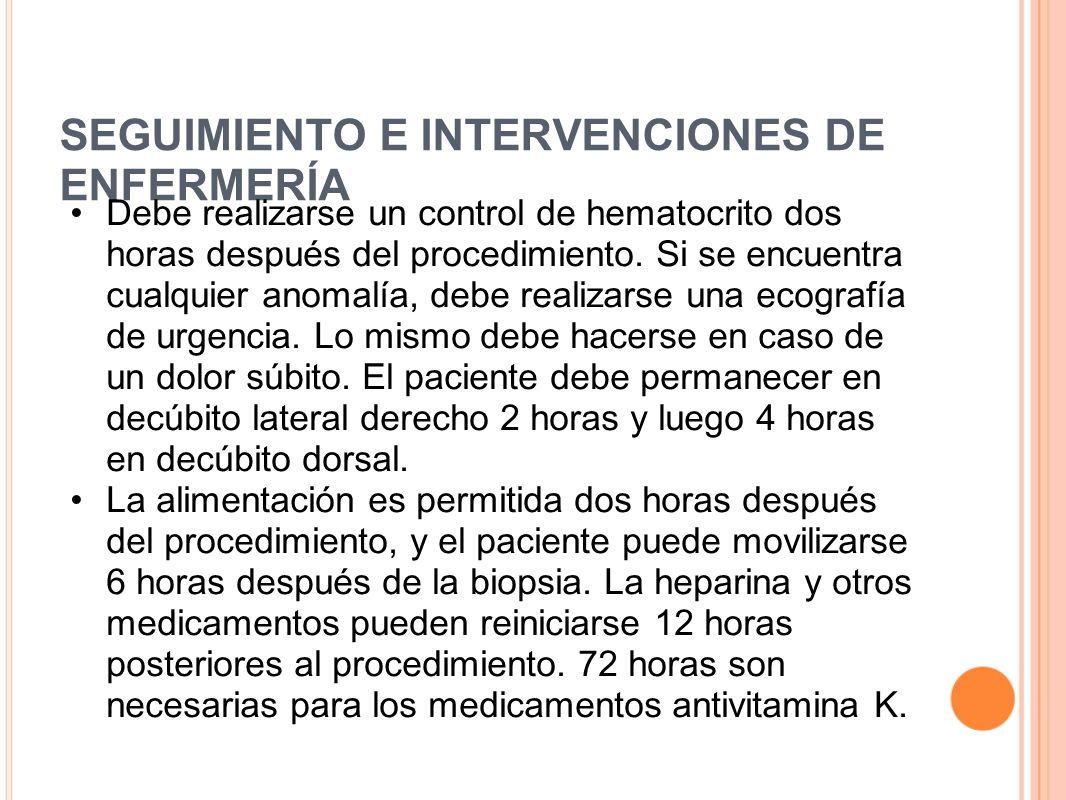 SEGUIMIENTO E INTERVENCIONES DE ENFERMERÍA Debe realizarse un control de hematocrito dos horas después del procedimiento. Si se encuentra cualquier an
