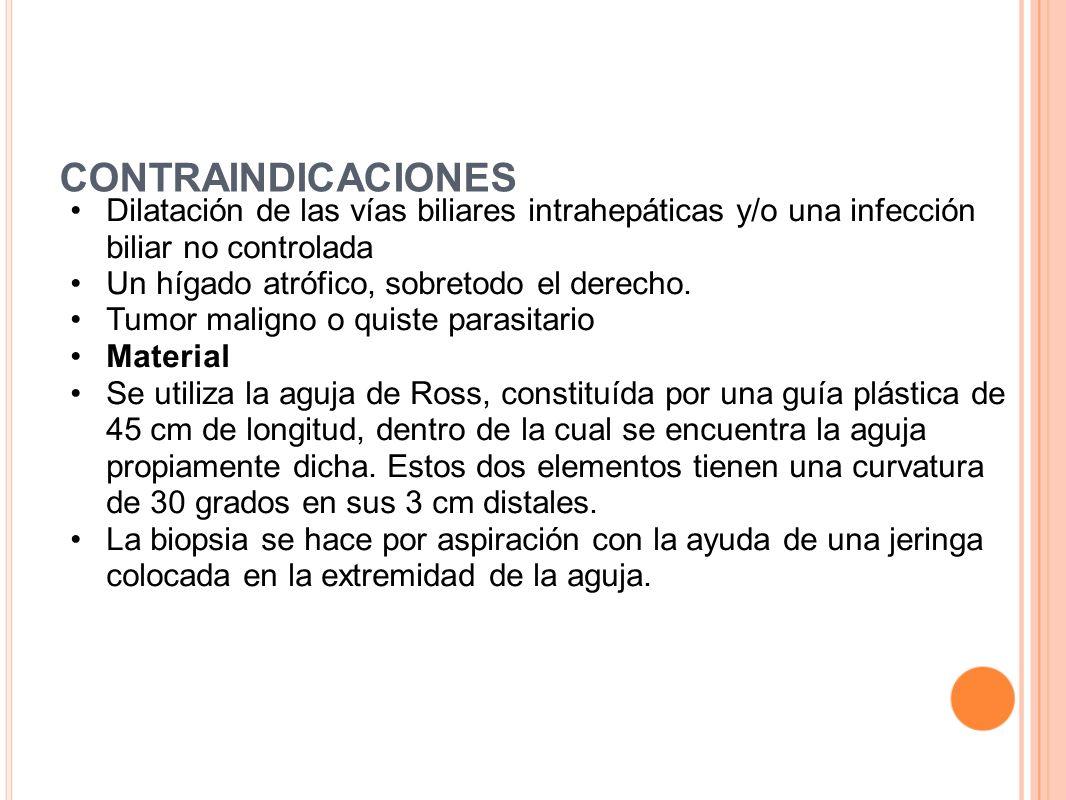 CONTRAINDICACIONES Dilatación de las vías biliares intrahepáticas y/o una infección biliar no controlada Un hígado atrófico, sobretodo el derecho. Tum