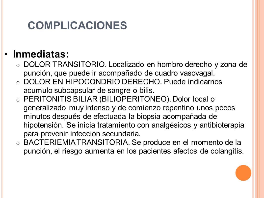 COMPLICACIONES Inmediatas: o DOLOR TRANSITORIO. Localizado en hombro derecho y zona de punción, que puede ir acompañado de cuadro vasovagal. o DOLOR E