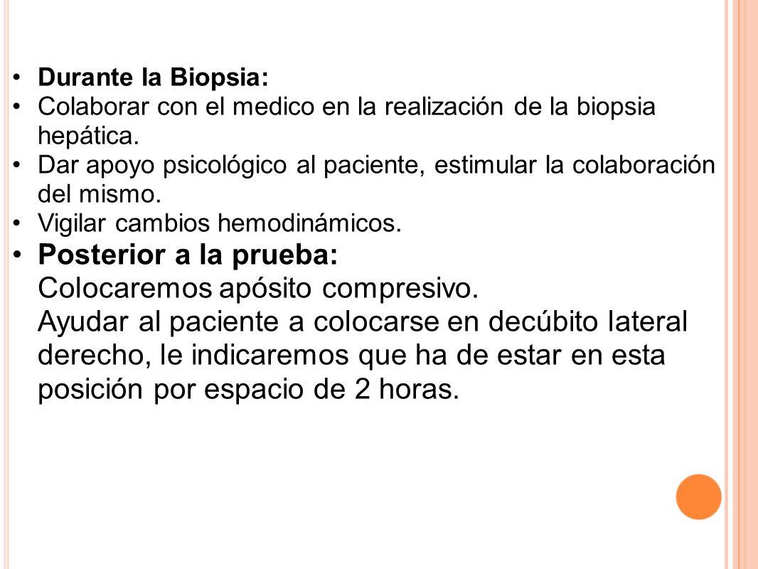 Durante la Biopsia: Colaborar con el medico en la realización de la biopsia hepática. Dar apoyo psicológico al paciente, estimular la colaboración del