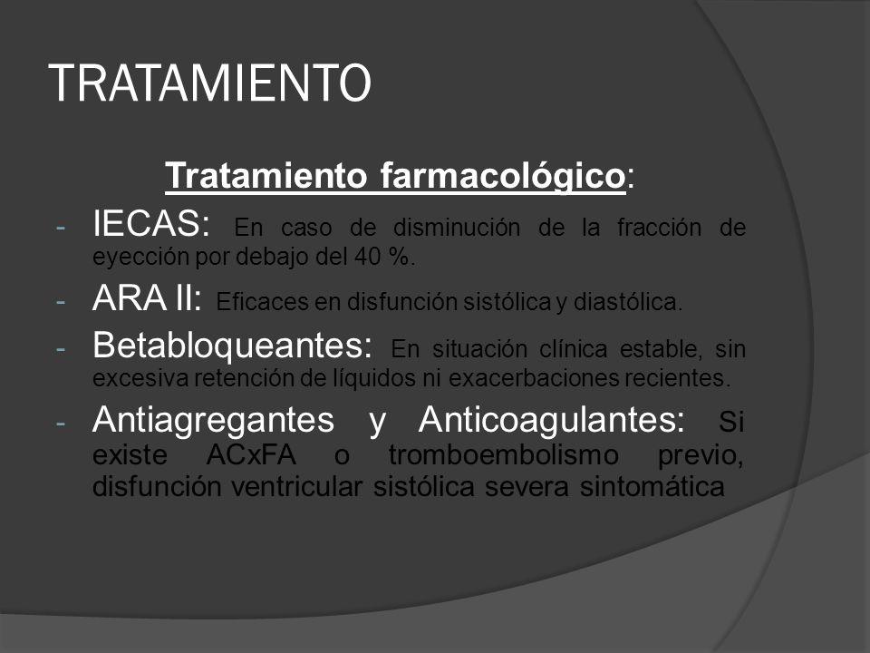 TRATAMIENTO Tratamiento farmacológico: - IECAS: En caso de disminución de la fracción de eyección por debajo del 40 %. - ARA II: Eficaces en disfunció