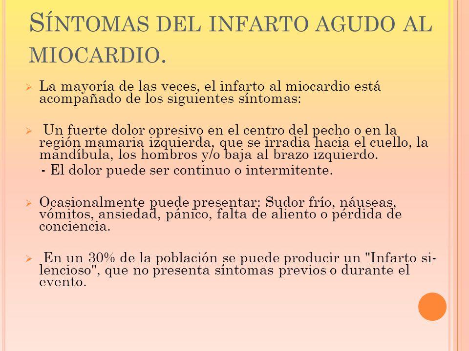 S ÍNTOMAS DEL INFARTO AGUDO AL MIOCARDIO. La mayoría de las veces, el infarto al miocardio está acompañado de los siguientes síntomas: Un fuerte dolor