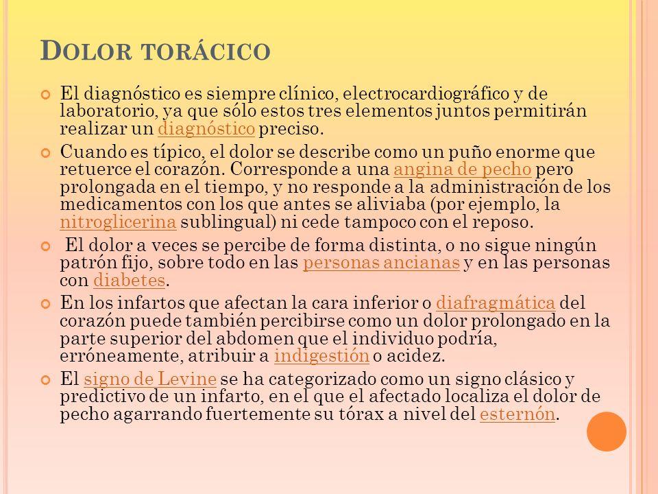 D OLOR TORÁCICO El diagnóstico es siempre clínico, electrocardiográfico y de laboratorio, ya que sólo estos tres elementos juntos permitirán realizar