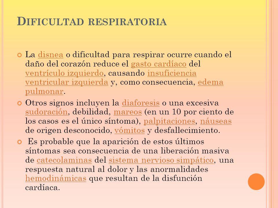 D IFICULTAD RESPIRATORIA La disnea o dificultad para respirar ocurre cuando el daño del corazón reduce el gasto cardíaco del ventrículo izquierdo, cau