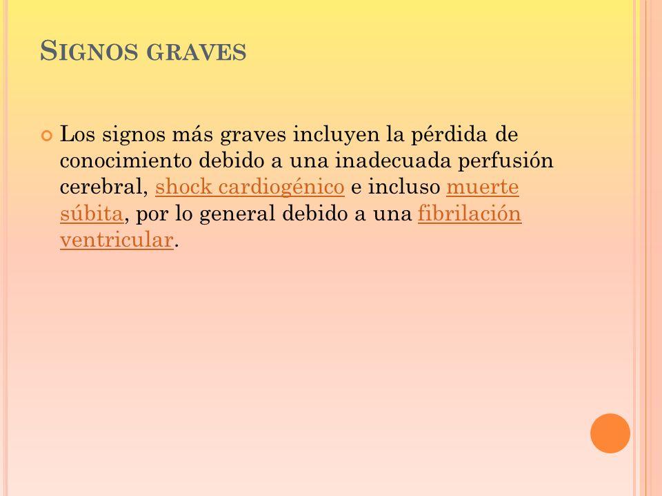 S IGNOS GRAVES Los signos más graves incluyen la pérdida de conocimiento debido a una inadecuada perfusión cerebral, shock cardiogénico e incluso muer