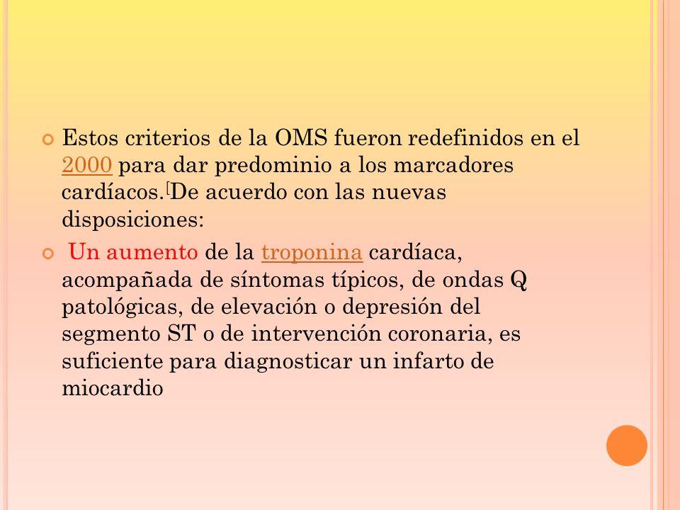 Estos criterios de la OMS fueron redefinidos en el 2000 para dar predominio a los marcadores cardíacos. [ De acuerdo con las nuevas disposiciones: 200