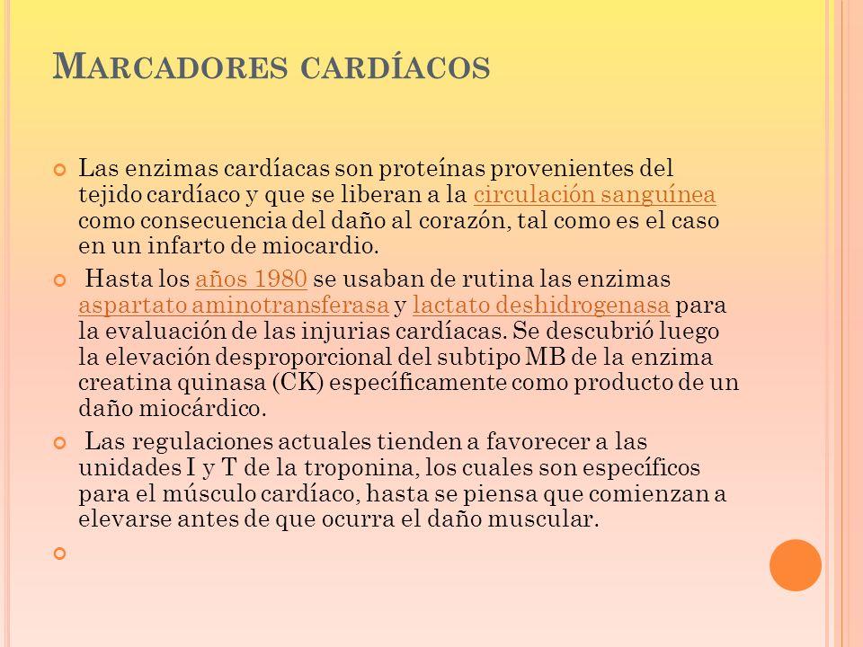 M ARCADORES CARDÍACOS Las enzimas cardíacas son proteínas provenientes del tejido cardíaco y que se liberan a la circulación sanguínea como consecuenc