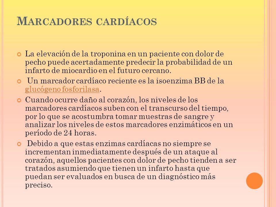 M ARCADORES CARDÍACOS La elevación de la troponina en un paciente con dolor de pecho puede acertadamente predecir la probabilidad de un infarto de mio