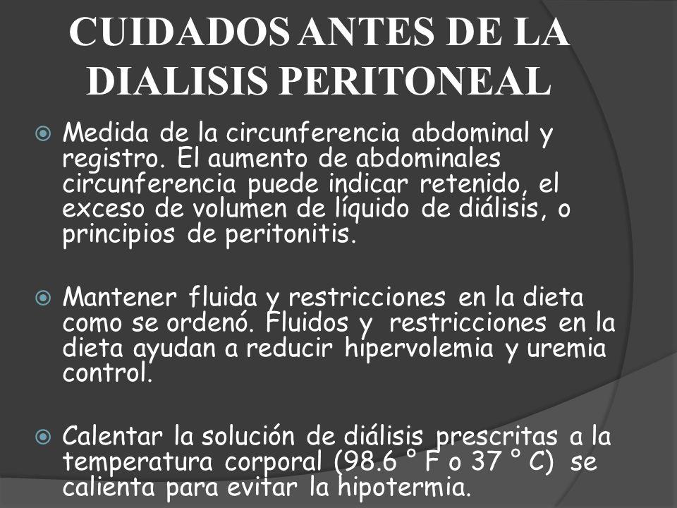 CUIDADOS ANTES DE LA DIALISIS PERITONEAL Medida de la circunferencia abdominal y registro. El aumento de abdominales circunferencia puede indicar rete