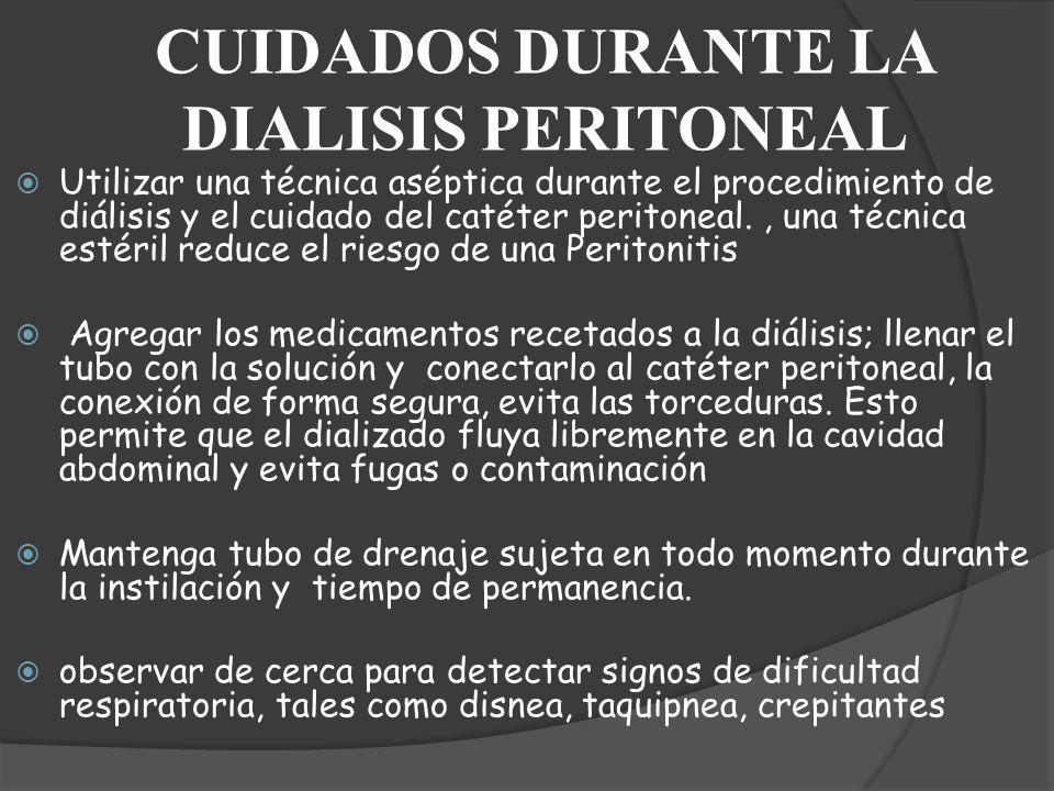 CUIDADOS DURANTE LA DIALISIS PERITONEAL Utilizar una técnica aséptica durante el procedimiento de diálisis y el cuidado del catéter peritoneal., una t