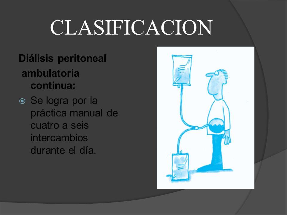 CLASIFICACION Diálisis peritoneal por ciclado continua: Uso de un aparato que realizan ciclos y recambios durante la noche, mientras el paciente duerme.