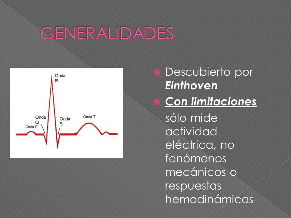 Descubierto por Einthoven Con limitaciones sólo mide actividad eléctrica, no fenómenos mecánicos o respuestas hemodinámicas