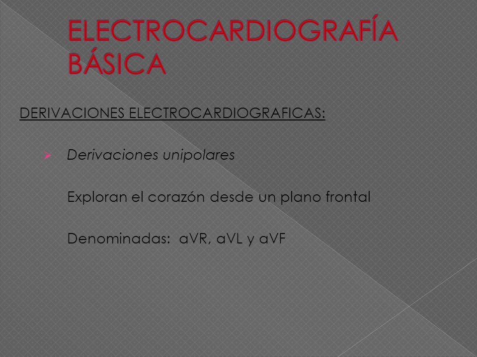 DERIVACIONES ELECTROCARDIOGRAFICAS: Derivaciones unipolares Exploran el corazón desde un plano frontal Denominadas: aVR, aVL y aVF