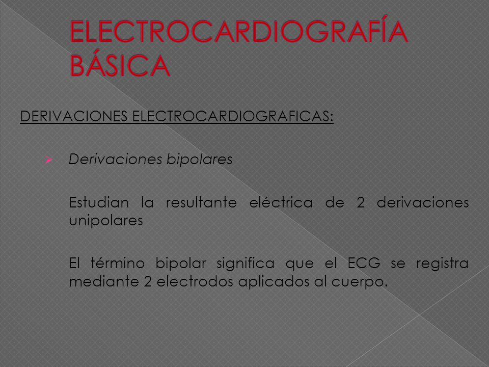 DERIVACIONES ELECTROCARDIOGRAFICAS: Derivaciones bipolares Estudian la resultante eléctrica de 2 derivaciones unipolares El término bipolar significa