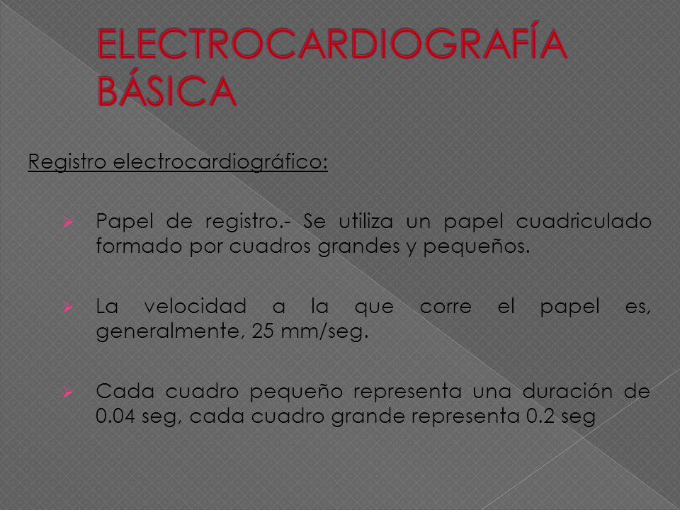 Registro electrocardiográfico: Papel de registro.- Se utiliza un papel cuadriculado formado por cuadros grandes y pequeños. La velocidad a la que corr