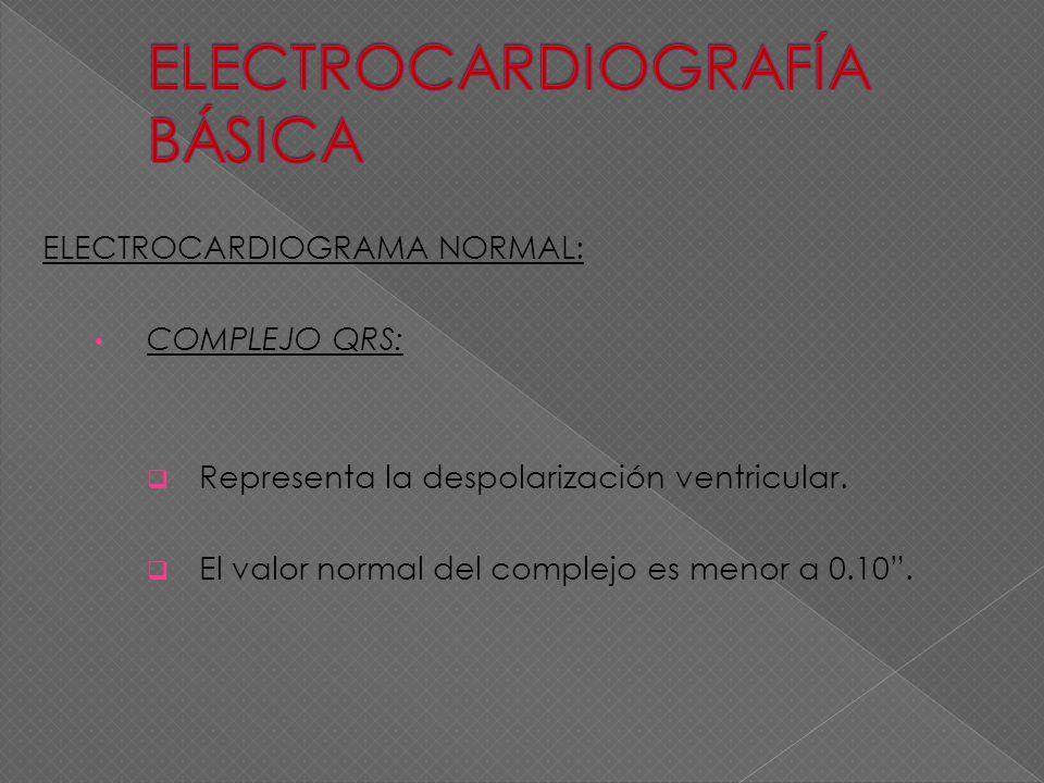 ELECTROCARDIOGRAMA NORMAL: COMPLEJO QRS: Representa la despolarización ventricular. El valor normal del complejo es menor a 0.10.