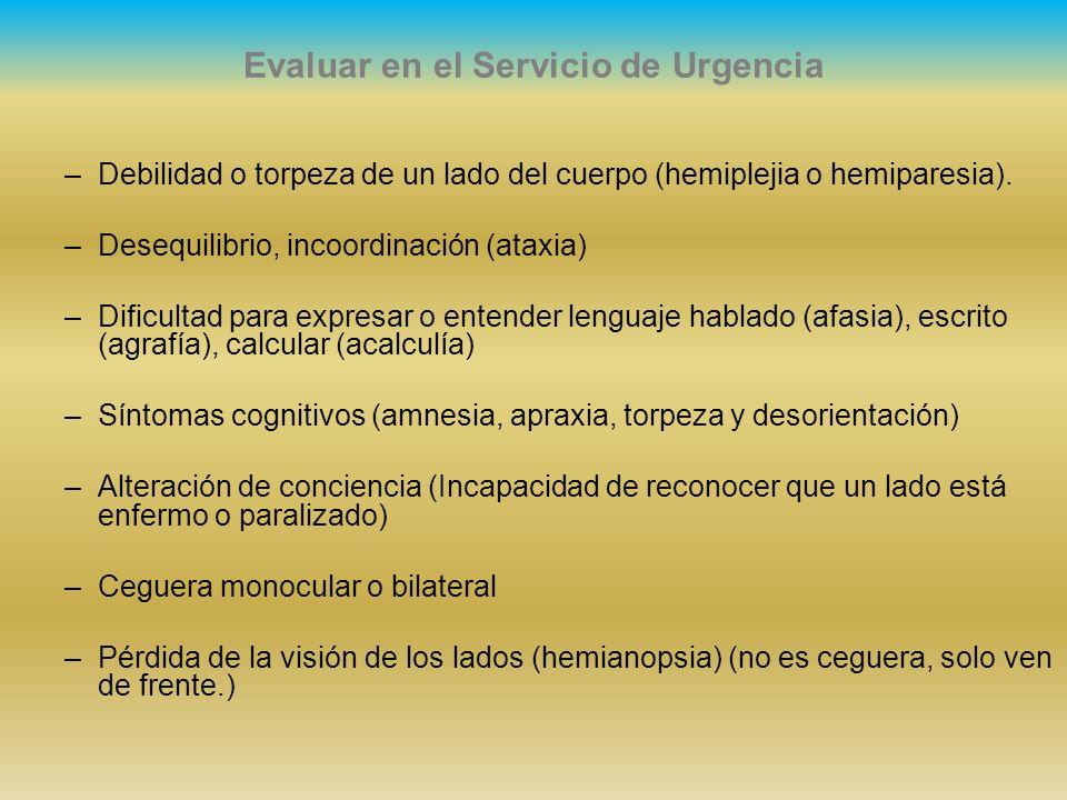 Evaluar en el Servicio de Urgencia –Debilidad o torpeza de un lado del cuerpo (hemiplejia o hemiparesia). –Desequilibrio, incoordinación (ataxia) –Dif