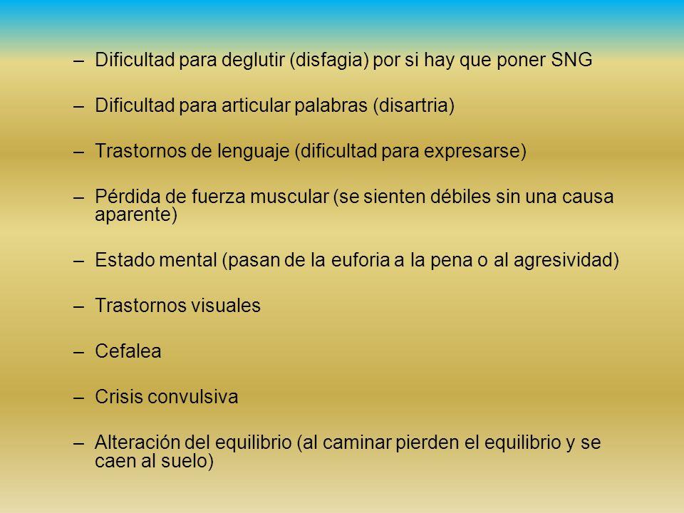 –Dificultad para deglutir (disfagia) por si hay que poner SNG –Dificultad para articular palabras (disartria) –Trastornos de lenguaje (dificultad para