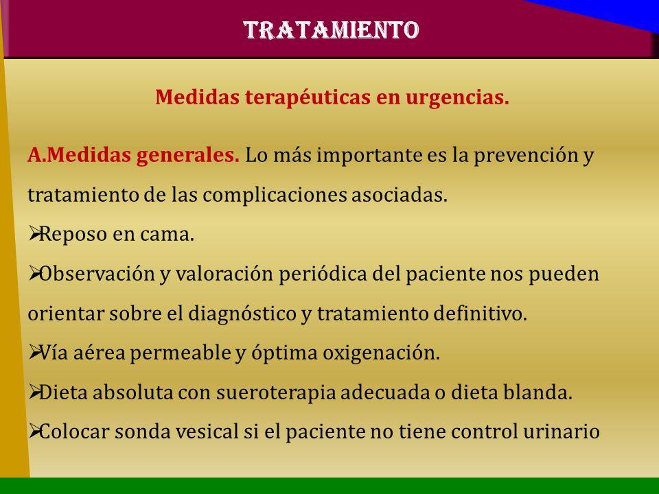 Medidas terapéuticas en urgencias. A.Medidas generales. Lo más importante es la prevención y tratamiento de las complicaciones asociadas. Reposo en ca