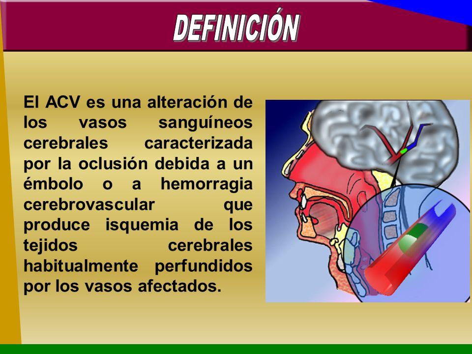 El ACV es una alteración de los vasos sanguíneos cerebrales caracterizada por la oclusión debida a un émbolo o a hemorragia cerebrovascular que produc