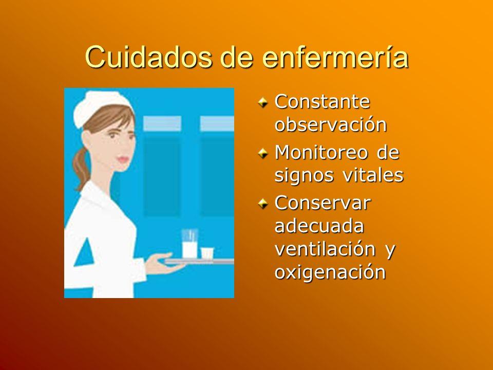 Cuidados de enfermería Constante observación Monitoreo de signos vitales Conservar adecuada ventilación y oxigenación