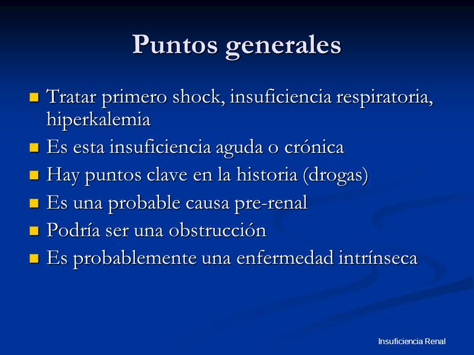 Insuficiencia Renal Puntos generales Tratar primero shock, insuficiencia respiratoria, hiperkalemia Tratar primero shock, insuficiencia respiratoria,