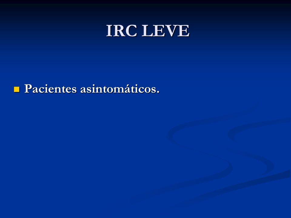 IRC LEVE Pacientes asintomáticos. Pacientes asintomáticos.