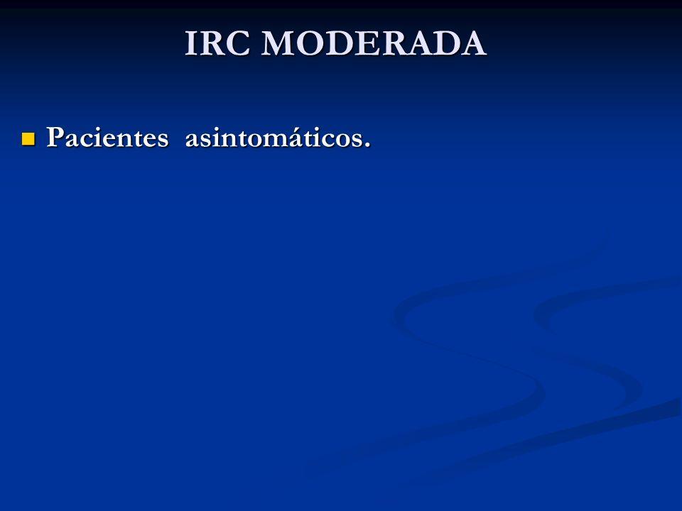IRC MODERADA Pacientes asintomáticos. Pacientes asintomáticos.