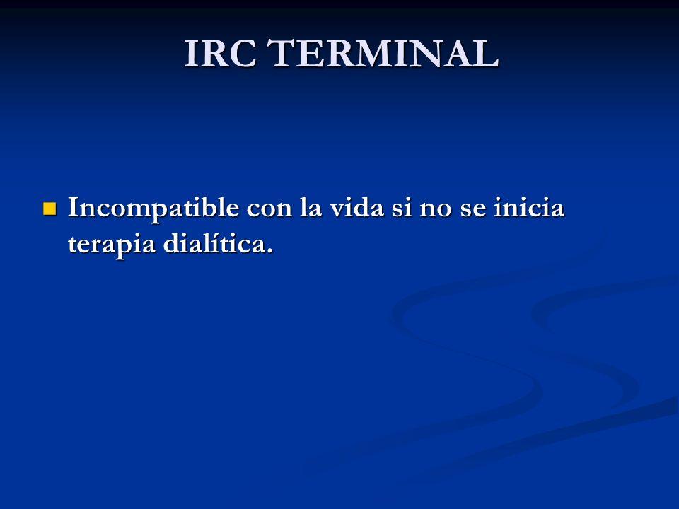 IRC TERMINAL Incompatible con la vida si no se inicia terapia dialítica. Incompatible con la vida si no se inicia terapia dialítica.