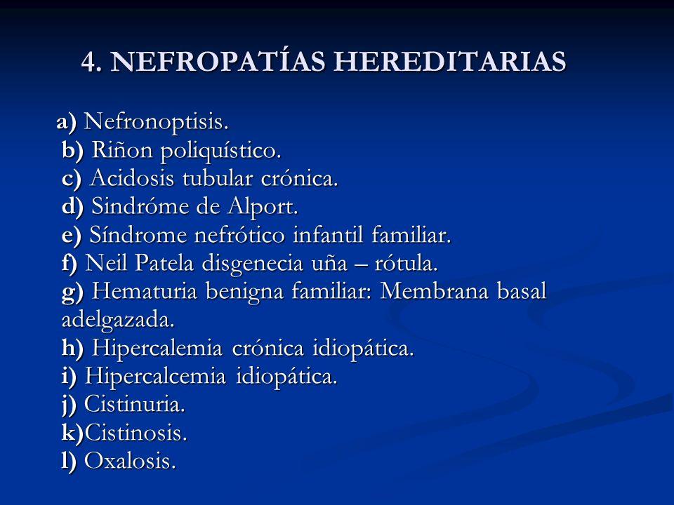 4. NEFROPATÍAS HEREDITARIAS a) Nefronoptisis. b) Riñon poliquístico. c) Acidosis tubular crónica. d) Sindróme de Alport. e) Síndrome nefrótico infanti