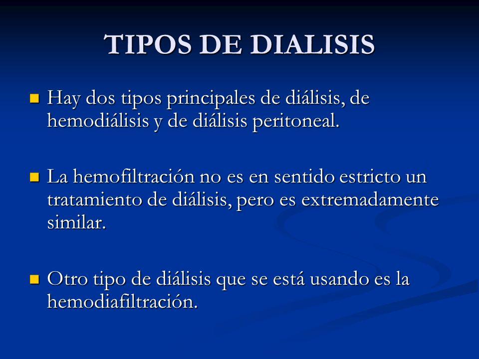 TIPOS DE DIALISIS Hay dos tipos principales de diálisis, de hemodiálisis y de diálisis peritoneal. Hay dos tipos principales de diálisis, de hemodiáli