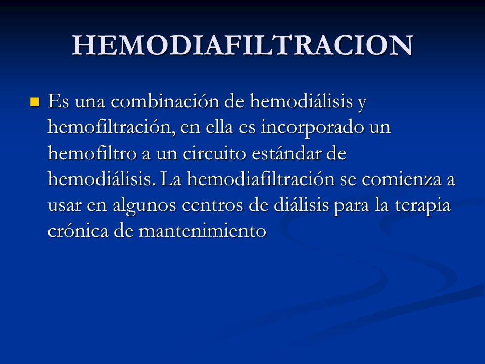 HEMODIAFILTRACION Es una combinación de hemodiálisis y hemofiltración, en ella es incorporado un hemofiltro a un circuito estándar de hemodiálisis. La