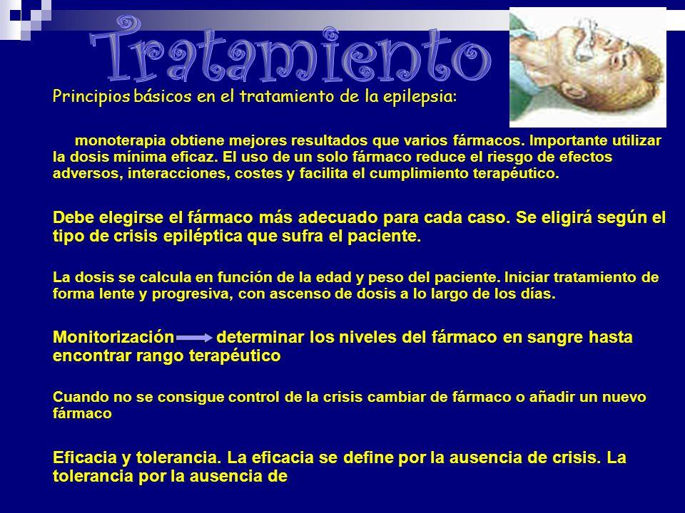 Principios básicos en el tratamiento de la epilepsia: 1. La monoterapia obtiene mejores resultados que varios fármacos. Importante utilizar la dosis m