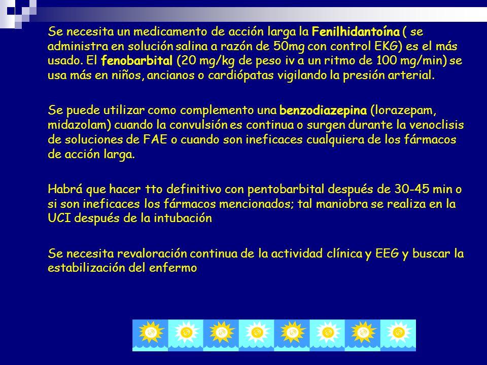 Se necesita un medicamento de acción larga la Fenilhidantoína ( se administra en solución salina a razón de 50mg con control EKG) es el más usado. El