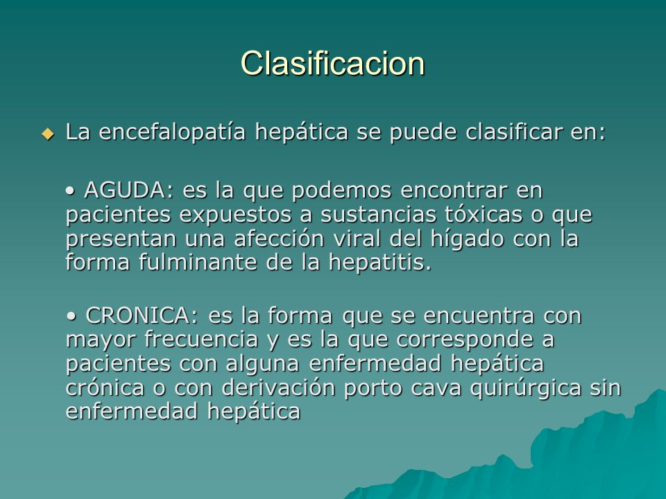 Clasificacion La encefalopatía hepática se puede clasificar en: La encefalopatía hepática se puede clasificar en: AGUDA: es la que podemos encontrar e