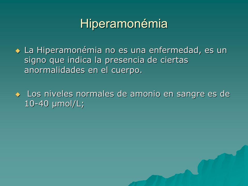 Hiperamonémia La Hiperamonémia no es una enfermedad, es un signo que indica la presencia de ciertas anormalidades en el cuerpo. La Hiperamonémia no es