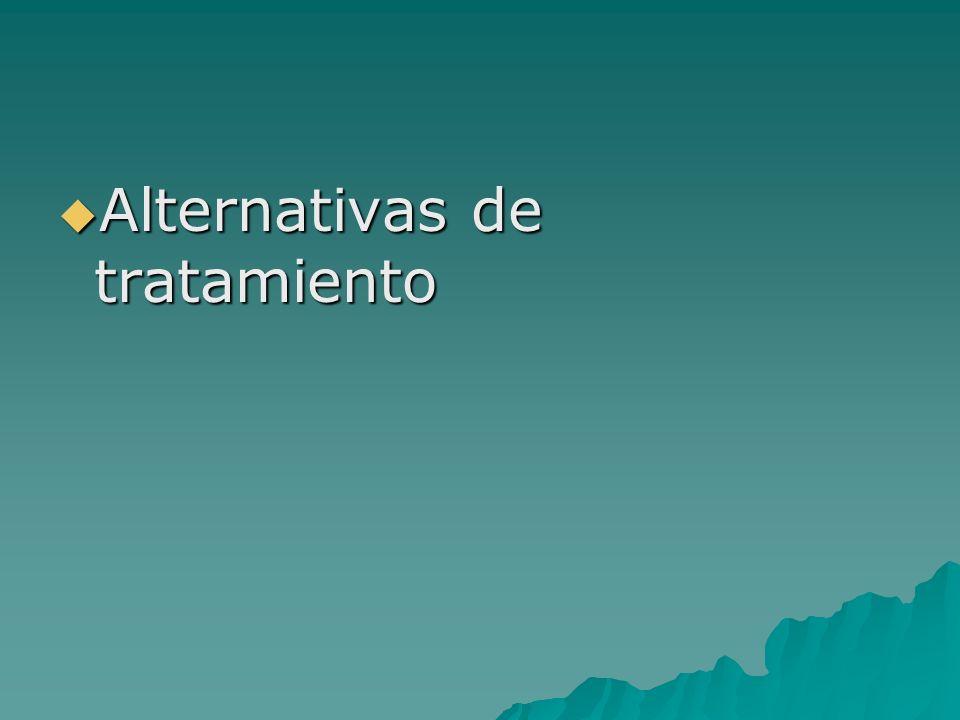 Alternativas de tratamiento Alternativas de tratamiento