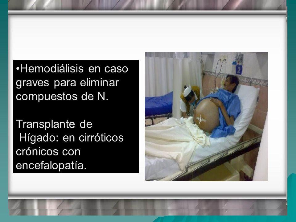 Hemodiálisis en caso graves para eliminar compuestos de N. Transplante de Hígado: en cirróticos crónicos con encefalopatía.