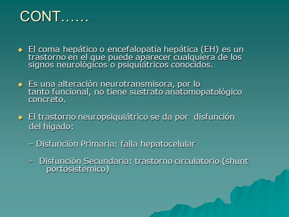 CONT…… El coma hepático o encefalopatía hepática (EH) es un trastorno en el que puede aparecer cualquiera de los signos neurológicos o psiquiátricos c