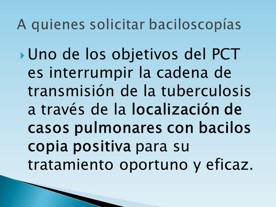 Uno de los objetivos del PCT es interrumpir la cadena de transmisión de la tuberculosis a través de la localización de casos pulmonares con bacilos co
