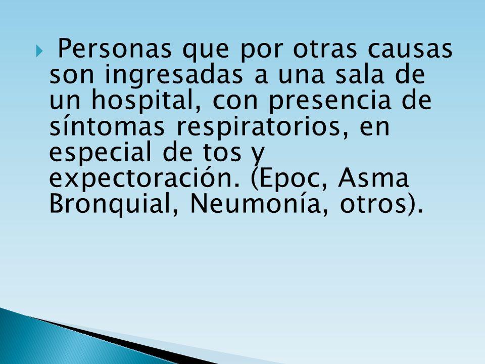 Personas que por otras causas son ingresadas a una sala de un hospital, con presencia de síntomas respiratorios, en especial de tos y expectoración. (