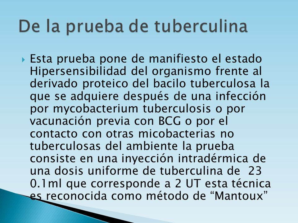 Esta prueba pone de manifiesto el estado Hipersensibilidad del organismo frente al derivado proteico del bacilo tuberculosa la que se adquiere después