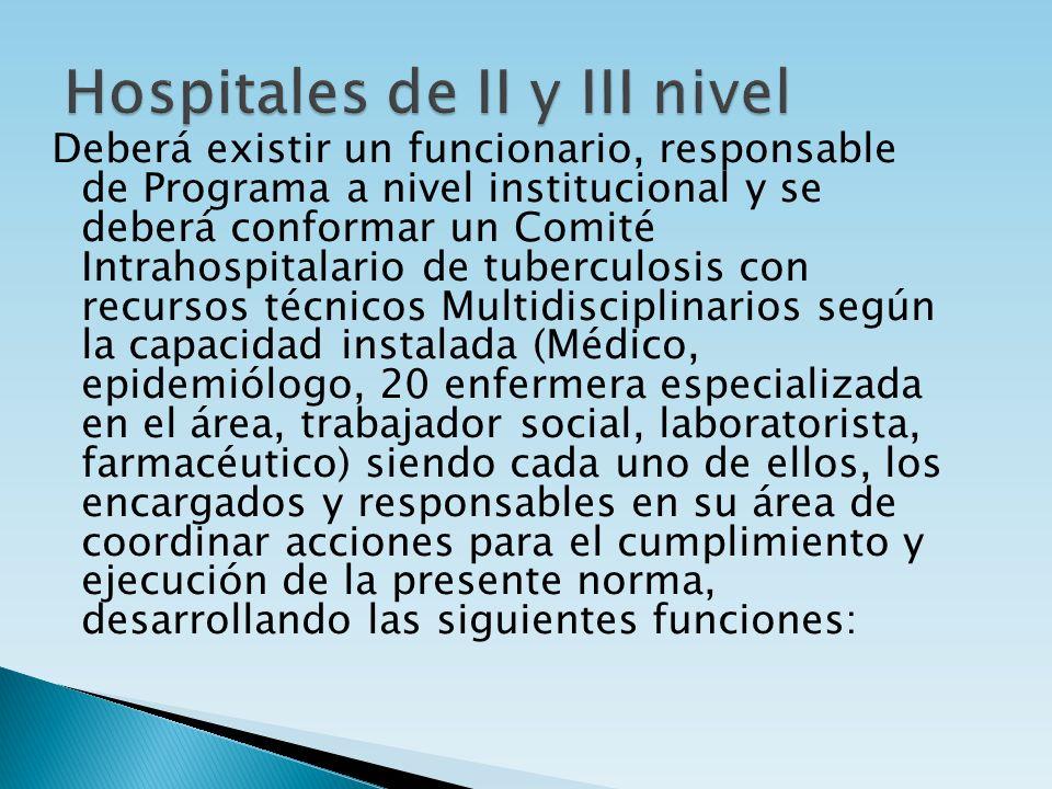 Deberá existir un funcionario, responsable de Programa a nivel institucional y se deberá conformar un Comité Intrahospitalario de tuberculosis con rec