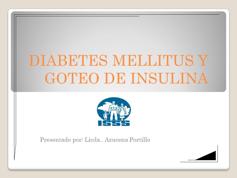 DIABETES MELLITUS Y GOTEO DE INSULINA Presentado por: Licda.. Azucena Portillo