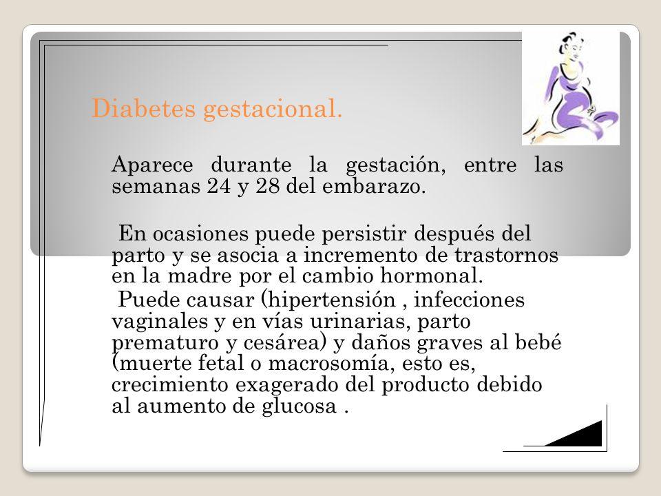 Diabetes gestacional. Aparece durante la gestación, entre las semanas 24 y 28 del embarazo. En ocasiones puede persistir después del parto y se asocia