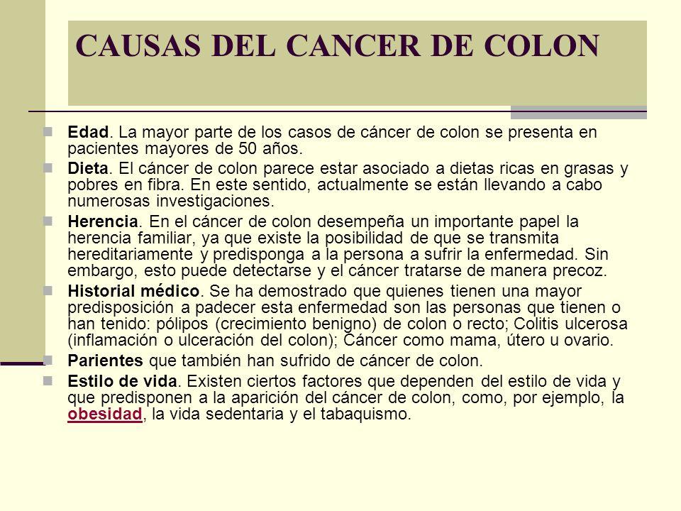 CAUSAS DEL CANCER DE COLON Edad. La mayor parte de los casos de cáncer de colon se presenta en pacientes mayores de 50 años. Dieta. El cáncer de colon