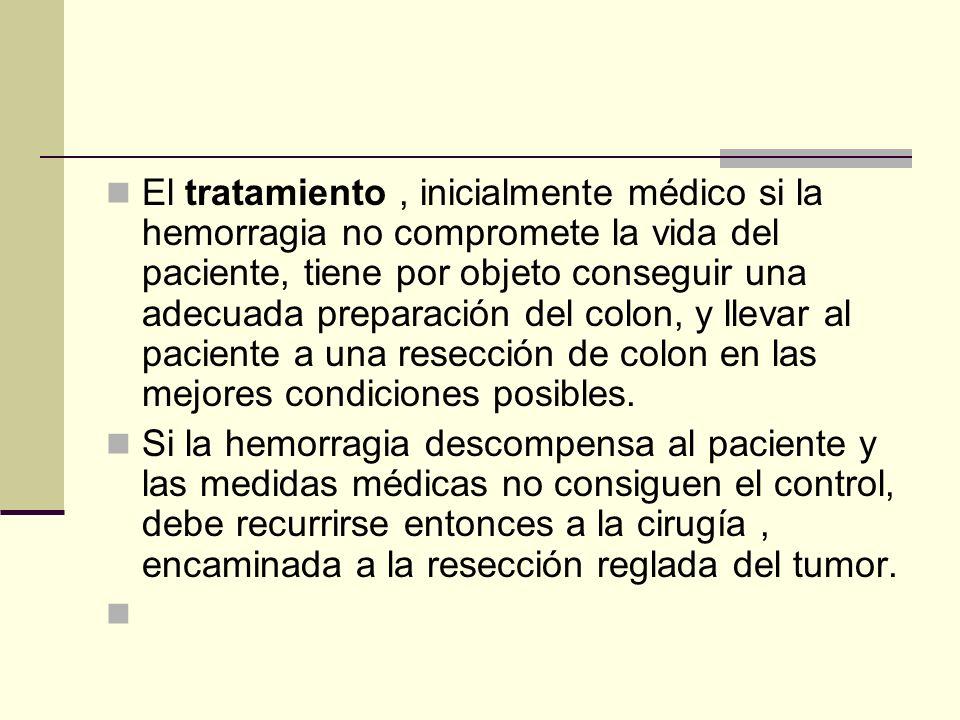 El tratamiento, inicialmente médico si la hemorragia no compromete la vida del paciente, tiene por objeto conseguir una adecuada preparación del colon