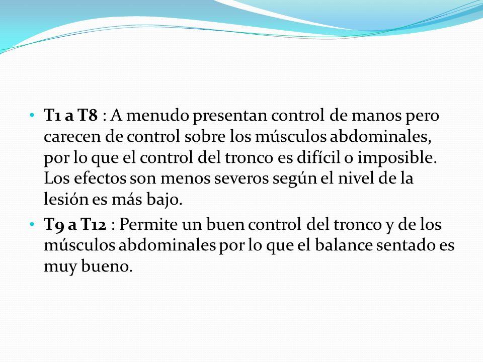 T1 a T8 : A menudo presentan control de manos pero carecen de control sobre los músculos abdominales, por lo que el control del tronco es difícil o im