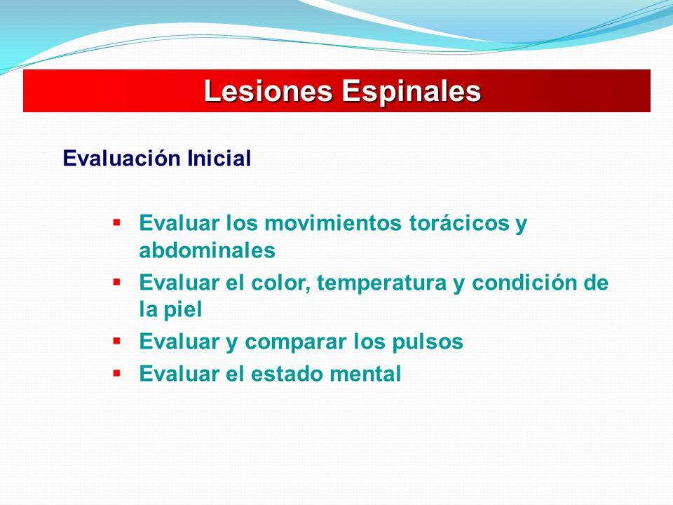 Lesiones Espinales Lesiones Espinales Evaluación Inicial Evaluar los movimientos torácicos y abdominales Evaluar el color, temperatura y condición de