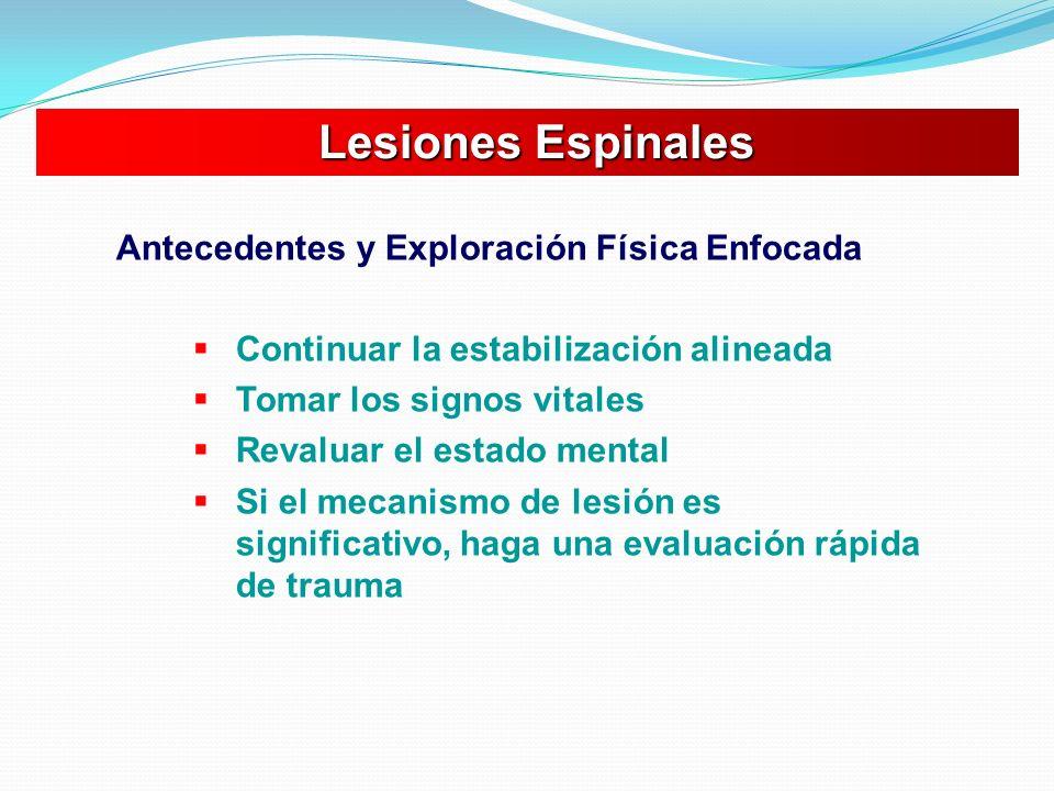 Lesiones Espinales Lesiones Espinales Antecedentes y Exploración Física Enfocada Continuar la estabilización alineada Tomar los signos vitales Revalua